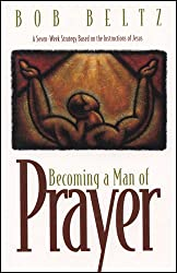 Becoming a Man of Prayer (Life and Ministry of Jesus Christ)