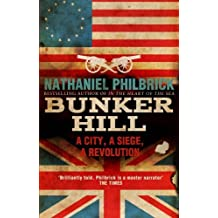 Bunker Hill: A City, a Siege, a Revolution by Nathaniel Philbrick (2014-05-08)