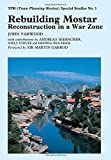 Rebuilding Mostar: Urban Reconstruction in a War Zone (Liverpool University Press - TPR [Town Planning Review] Special Studies) by John Yarwood (1999-01-04)