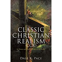 Classic Christian Realism (CCR): An Honest and Candid Perspective on Reality (English Edition)