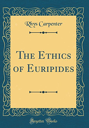 The Ethics of Euripides (Classic Reprint)