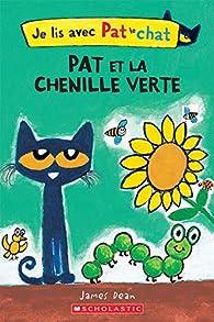 Je lis avec Pat le chat: Pat et la chenille verte par James Dean