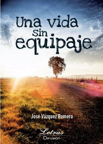 Una Vida sin Equipaje por José Vázquez Romero