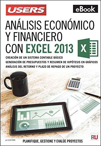 Análisis económico y financiero con Microsoft Excel 2013: Planifique, gestione y evalúe proyectos por Lucas Padín