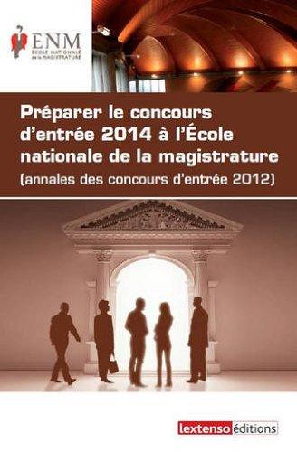 Préparer le concours d'entrée 2014 à l'Ecole nationale de la magistrature : Annales des concours d'entrée 2012