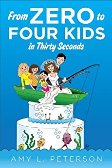 From Zero to Four Kids in Thirty Seconds by [Peterson, Amy L]