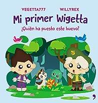 Mi primer Wigetta. ¿Quién ha puesto este huevo? par  Vegetta777