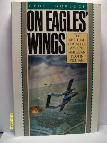 On Eagles' Wings: The Spiritual Odyssey of a Young American Pilot in Vietnam by Geoff Gorsuch (1989-01-02) (Eagle American 1989)