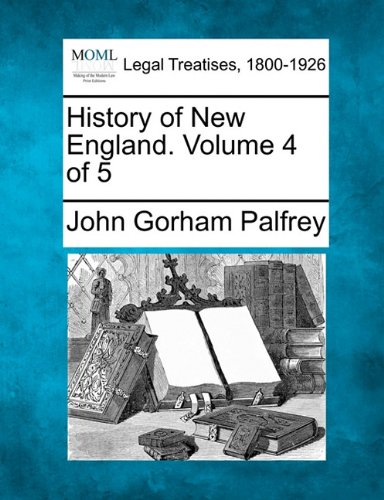 History of New England. Volume 4 of 5 por John Gorham Palfrey