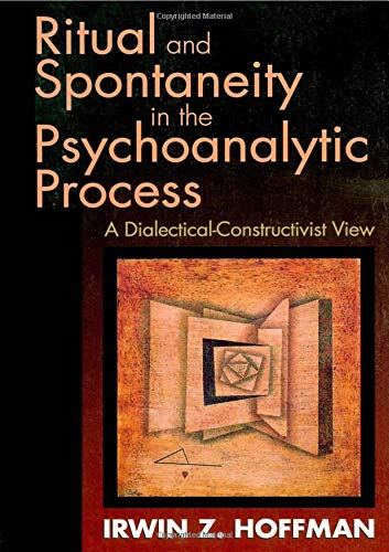 Ritual and Spontaneity in the Psychoanalytic Process: A Dialectical-Constructivist View