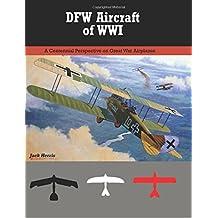 DFW Aircraft of WWI: A Centennial Perspective on Great War Airplanes (Great War Aviation Centennial Series)