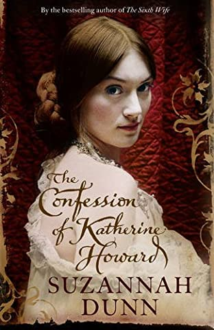 The Confession of Katherine Howard by Suzannah Dunn (2010-05-27)
