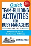 [ Quick Team-Building Activities for Busy Managers: 50 Exercises That Get Results in Just 15 Minutes Miller, Brian Cole ( Author ) ] { Paperback } 2015