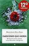 Emociones que hieren: de las tensiones inútiles a las relaciones inteligentes par María Jesús Álava Reyes