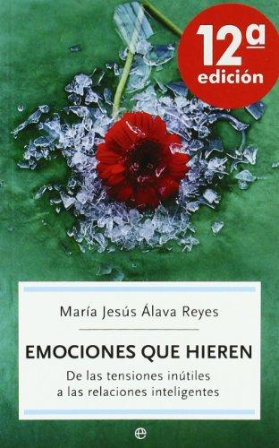 Emociones que hieren : de las tensiones inútiles a las relaciones inteligentes por María Jesús Álava Reyes
