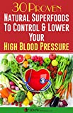 51Cx5E5zokL. SL160  - Blood Pressure Solution: 30 Proven Natural Superfoods To Control & Lower Your High Blood Pressure (Blood Pressure Diet, Hypertension, Superfoods To Naturally Lower Blood Pressure Book 1) Reviews and price compare uk
