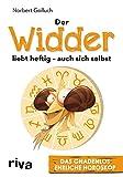 Der Widder liebt heftig - auch sich selbst: Das gnadenlos ehrliche Horoskop - Norbert Golluch