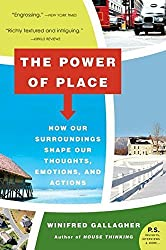 The Power of Place: How Our Surroundings Shape Our Thoughts, Emotions, and Actions by Winifred Gallagher (2007-01-30)