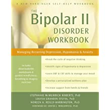 The Bipolar II Disorder Workbook: Managing Recurring Depression, Hypomania, and Anxiety