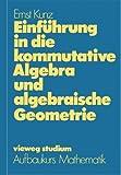 Einführung in die kommutative Algebra und algebraische Geometrie - Ernst Kunz