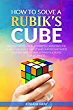 #4: How To Solve A Rubik's Cube: Master The Solution Towards Completing The Rubik's Cube In The Easiest And Quickest Methods Possible With Step By Step Instructions For Beginners