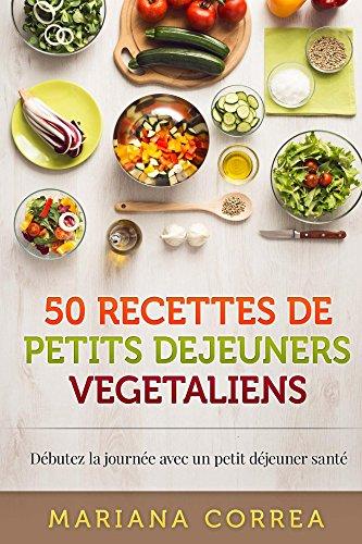 Couverture du livre 50 RECETTES De PETITS DEJEUNERS VEGETALIENS: Débutez la journée avec un petit déjeuner santé