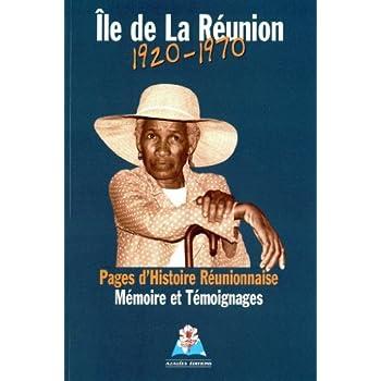 Ile de la Réunion, 1920-1970 : Pages d'histoire réunionaise, mémoire et témoignages