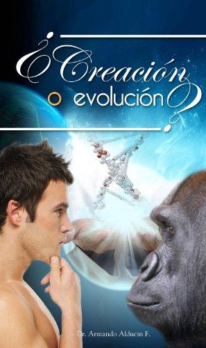 CREACION O EVOLUCION? por Dr. ARMANDO ALDUCIN