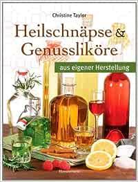 Heilschnapse Und Genusslikore Aus Eigener Herstellung Amazon De Taylor Christine Bucher