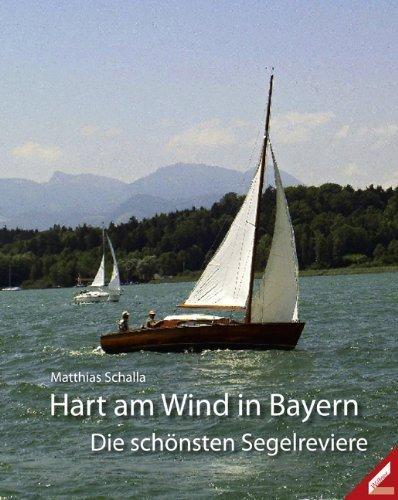Hart am Wind in Bayern: Die schönsten Segelreviere von Matthias Schalla (22. Mai 2009) Gebundene Ausgabe