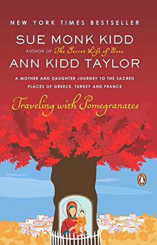 Traveling with Pomegranates: A Mother and Daughter Journey to the Sacred Places of Greece, Turkey, and France por Sue Monk Kidd