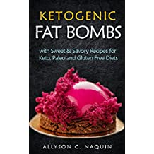 Fat Bombs: With Sweet & Savory Recipes for Keto, Paleo and Gluten Free Diets (Ketogenic) (English Edition)
