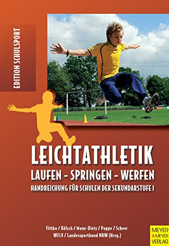 Leichtathletik: Laufen - Springen - Werfen. Handreichung für Schulen der Sekundarstufe I (Edition Schulsport 16)