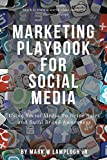 Marketing Playbook for Social Media: Using Social Media to Drive Sales and Build Brand