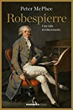 Robespierre: Una vida revolucionaria (HUELLAS)
