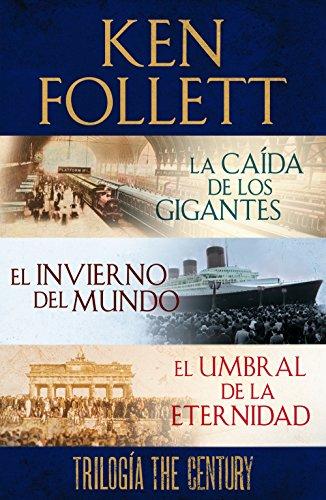 Trilogía The Century (La caída de los gigantes, El invierno del mundo y El umbral de la eternidad) por Ken Follett