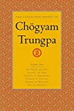 The Collected Works of Chogyam Trungpa: Path is the Goal, Training the Mind, Glimpses of Abhidharma, Shunyata and Mahayana and Selected Writings v. 2: ... Glimpses of Abhidharma, Glimpses of Shunyata