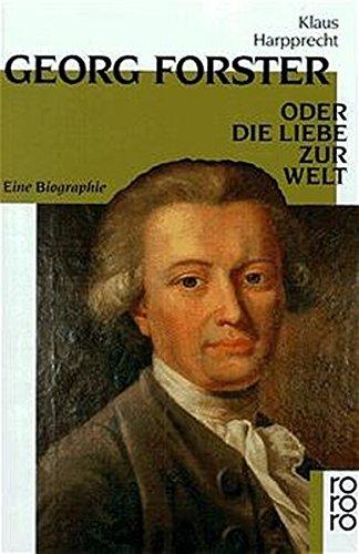 Georg Forster oder Die Liebe zur Welt: Eine Biographie