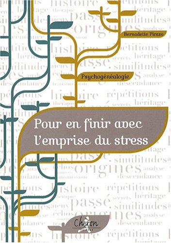 Psychogénéalogie : pour en finir avec l'emprise du stress par Bernadette Picazo