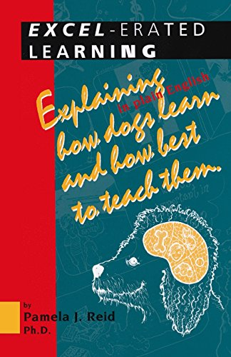 Excel-Erated Learning: Explaining in Plain English How Dogs Learn and How Best to Teach Them por Pamela J. Reid