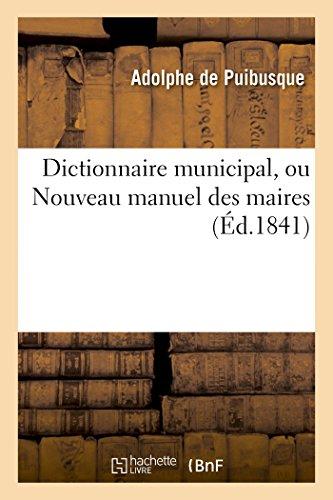 Dictionnaire municipal ou nouveau manuel des maires (2e éd.)