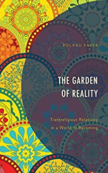 The Garden Of Reality: Transreligious Relativity In A World Of Becoming por Roland Faber epub