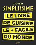 Simplissime - Le livre de cuisine le + facile du monde de Jean-François Mallet