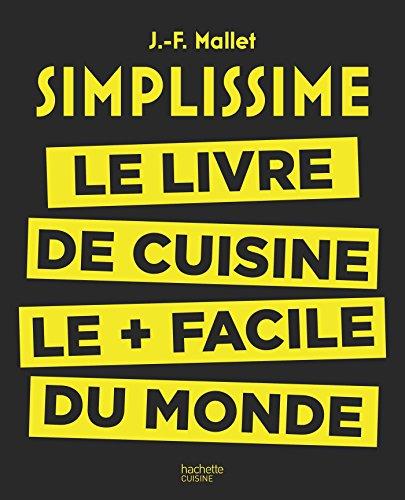 Simplissime: Le livre de cuisine le + facile du monde par Jean-François Mallet