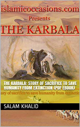 The Karbala: Story of sacrifice to save humanity from extinction (PDF eBook) (Book (1)) (English Edition)