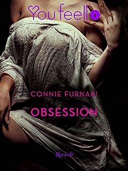 Obsession (Youfeel): Esistono confini che, una volta superati, non ti permettono più di tornare indietro di [Furnari, Connie]