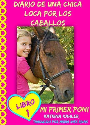 Diario de una chica loca por los caballos. Mi primer poni. Libro 1 por Katrina Kahler