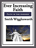 Ever Increasing Faith (Unabridged Start Publishing LLC)