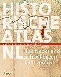 Historische atlas NL: hoe Nederland zichzelf bijeen heeft geraapt - Martin Berendse, Paul Brood