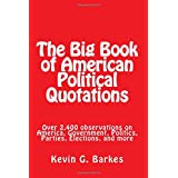 The Big Book of American Political Quotations: Over 2,400 observations on America, Government, Politics, Parties, Elections, and more (Big Quotations Books)